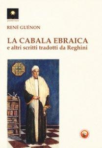Copertina di 'La cabala ebraica e altri scritti tradotti da Reghini'