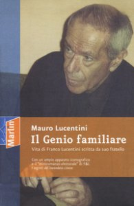 Copertina di 'Il genio familiare. Vita di Franco Lucentini scritta da suo fratello'