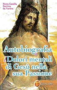 Copertina di 'Autobiografia e i dolori mentali di Gesù nella sua Passione'
