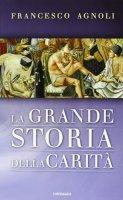 La grande storia della carità - Francesco Agnoli