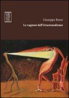 Le ragioni dell'irrazionalismo - Rensi Giuseppe