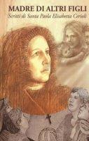 Madre di altri figli. Scritti di Santa Paola Elisabetta Cerioli