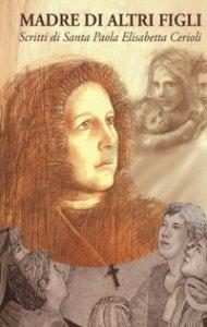Copertina di 'Madre di altri figli. Scritti di Santa Paola Elisabetta Cerioli'
