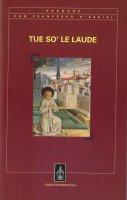 Tue so' le laude - Francesco d'Assisi (san)