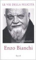 Le vie della felicità - Bianchi Enzo