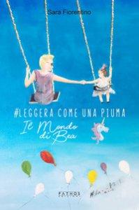 Copertina di '#Leggera come una piuma. Il mondo di Bea'