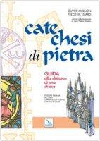 Catechesi di pietra. Guida alla «lettura» di una chiesa - Siard Frédéric, Mignon Olivier, Mouton Jean Pierre, Rousset Stefano