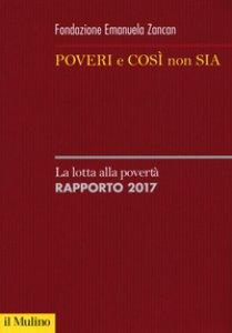 Copertina di 'Poveri e così non sia. La lotta alla povertà. Rapporto 2017'