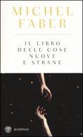 Il libro delle cose nuove e strane - Faber Michel