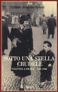 Copertina di 'Sotto una stella crudele. Una vita a Praga (1941-1968)'