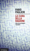 La cura della ragione - Fabio Paglieri