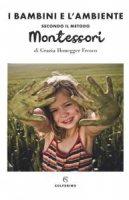 Il bambini e l'ambiente secondo il metodo Montessori - Grazia Honegger Fresco