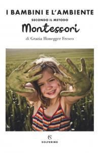 Copertina di 'Il bambini e l'ambiente secondo il metodo Montessori'