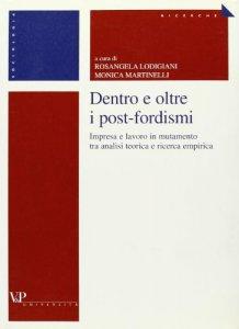 Copertina di 'Dentro e oltre i post-fordismi. Impresa e lavoro in mutamento tra analisi teorica e ricerca empirica'