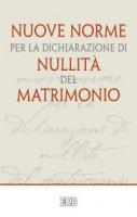 Nuove norme per la dichiarazione di nullità del matrimonio - Sabbarese Luigi