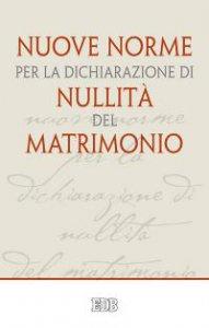 Copertina di 'Nuove norme per la dichiarazione di nullità del matrimonio'