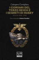 I corsari del Terzo Reich e i segreti di Husky. Sicilia (1940-1943) - Conigliaro Calogero