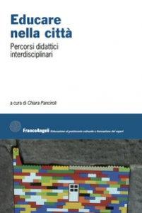 Copertina di 'Educare nella città. Percorsi didattici interdisciplinari'