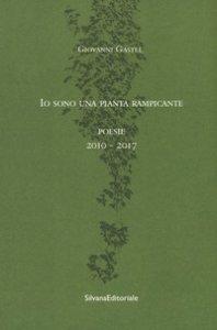 Copertina di 'Io sono una pianta rampicante. Poesie 2010-2017'