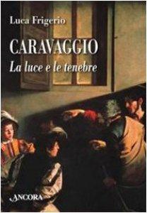 Caravaggio la luce e le tenebre libro luca frigerio ancora giugno 2010 pittura - Libro la luce alla finestra ...