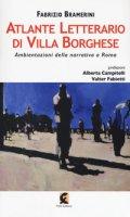 Atlante letterario di Villa Borghese. Ambientazioni della narrativa a Roma - Bramerini Fabrizio