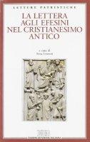 La lettera agli efesini nel cristianesimo antico - Lenzuni Anna