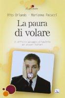 La paura di volare - Pacucci Marianna, Orlando Vito