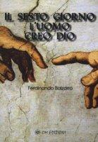 Il sesto giorno l'uomo creò Dio - Balzarro Ferdinando