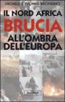 Il Nord Africa brucia all'ombra dell'Europa - Brondino Michele, Brondino Yvonne