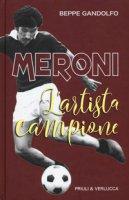 Meroni. L'artista campione - Gandolfo Beppe