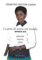 La pena di morte nel mondo. Rapporto 2012 - Nessuno tocchi Caino