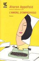 L' amore, d'improvviso - Appelfeld Aharon