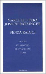 Copertina di 'Senza radici. Europa, relativismo, cristianesimo, Islam'