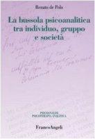 La bussola psicoanalitica tra individuo, gruppo e società - De Polo Renato