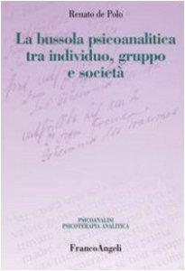 Copertina di 'La bussola psicoanalitica tra individuo, gruppo e società'