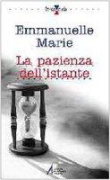 La pazienza dell'istante - Emmanuelle-Marie