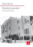 Destini incrociati nel Novecento veronese - Bozzini Federico