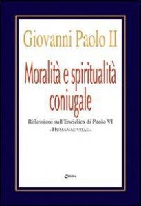 Copertina di 'Moralità e spiritualità coniugale. Riflessioni sull'enciclica Humanae Vitae'