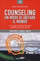 Counseling. Un modo di abitare il mondo. Presupposti, tecniche, finalità - Koch Maria Cristina