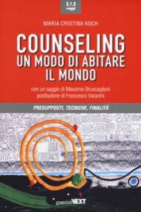 Copertina di 'Counseling. Un modo di abitare il mondo. Presupposti, tecniche, finalità'