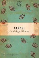 La mia legge è l'amore - Mahatma Gandhi