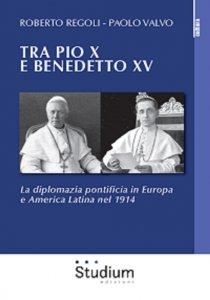 Copertina di 'Tra Pio X e Benedetto XV . La diplomazia pontificia in Europa e America Latina nel 1914'