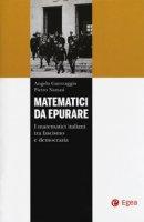 Matematici da epurare. I matematici italiani tra fascismo e democrazia - Guerraggio Angelo, Nastasi Pietro