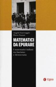 Copertina di 'Matematici da epurare. I matematici italiani tra fascismo e democrazia'