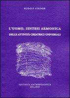 L' uomo, sintesi armonica delle attività creatrici universali - Steiner Rudolf