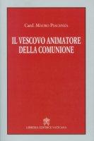 Il vescovo animatore della comunione - Mauro Piacenza