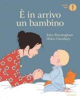 È in arrivo un bambino. Ediz. a colori - John Burningham