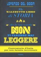 Il maledetto libro di storia che la tua scuola non ti farebbe mai leggere - Del Boca Lorenzo
