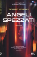 Angeli spezzati. Altered Carbon - Morgan Richard K., Rialti Edoardo