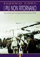 più non ritornano. Diario di ventotto giorni in una sacca sul fronte russo (1942-43). (I) - Eugenio Corti